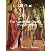 Kill God!: The Hunt for the Cosmic War Criminal - eBook