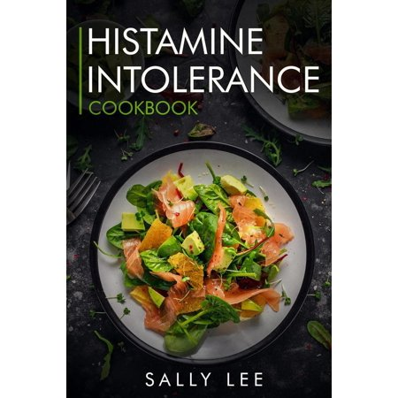 Histamine Intolerance Cookbook: Low-Histamine Breakfast, Snacks, Appetizers, Soups, Main Course and Dessert Recipes for Histamine Intolerance - eBook (Halloween Appetizers Desserts)