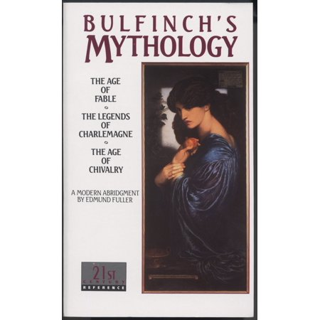 Bulfinch's Mythology : The Age of Fable, The Legends of Charlemagne, The Age of