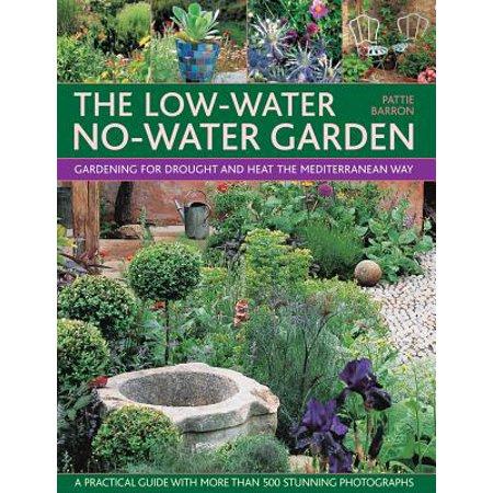 The Low-Water No-Water Garden : Gardening for Drought and Heat the Mediterranean Way (Mediterranean Garden)