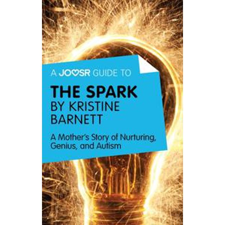 Nurturing Genius >> A Joosr Guide To The Spark By Kristine Barnett A Mother S Story