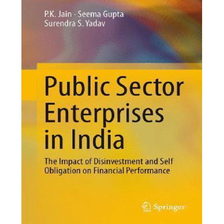 Public Sector Enterprises In India  The Impact Of Disinvestment And Self Obligation On Financial Performance