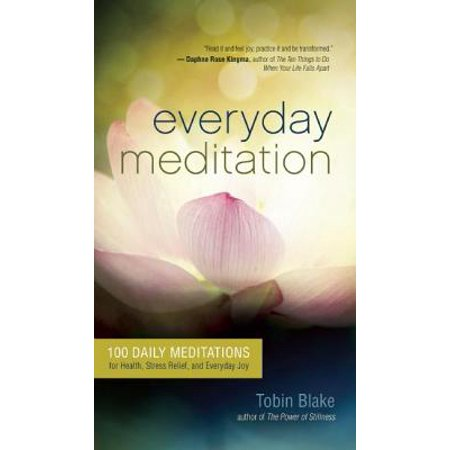 Everyday Meditation : 100 Daily Meditations for Health, Stress Relief, and Everyday