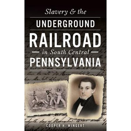 - Slavery & the Underground Railroad in South Central Pennsylvania