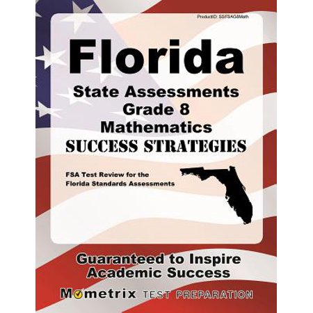 Florida State Assessments Grade 8 Mathematics Success Strategies Study  Guide : FSA Test Review for the Florida Standards Assessments