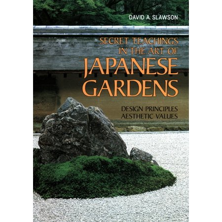 Secret Teachings in the Art of Japanese Gardens : Design Principles, Aesthetic Values ()
