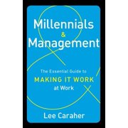Millennials & Management : The Essential Guide to Making It Work at Work