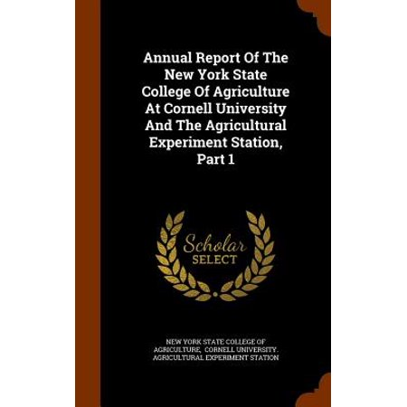 Annual Report of the New York State College of Agriculture at Cornell University and the Agricultural Experiment Station, Part 1