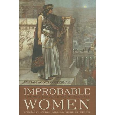 Improbable Women : Five Who Explored the Middle East