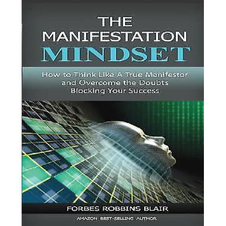 The Manifestation Mindset  How To Think Like A True Manifestor And Overcome The Doubts Blocking Your Success