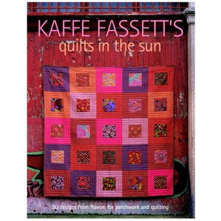 Kaffe Fassett's Quilts in the Sun : 20 Designs from Rowan for Patchwork and - Kaffe Fassett Quilting