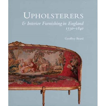 Upholsterers and Interior Furnishing in England 1530-1840