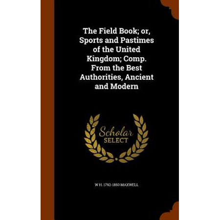 The Field Book; Or, Sports and Pastimes of the United Kingdom; Comp. from the Best Authorities, Ancient and