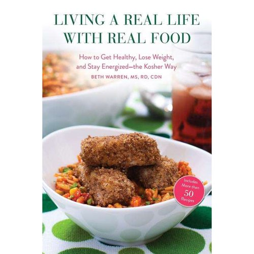 Living a Real Life With Real Food: How to Get Healthy, Lose Weight, and Stay Energized - The Kosher Way