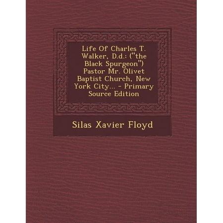 Life of Charles T. Walker, D.D. : (The Black Spurgeon) Pastor Mr. Olivet Baptist Church, New York (Macedonia Missionary Baptist Church Panama City Fl)