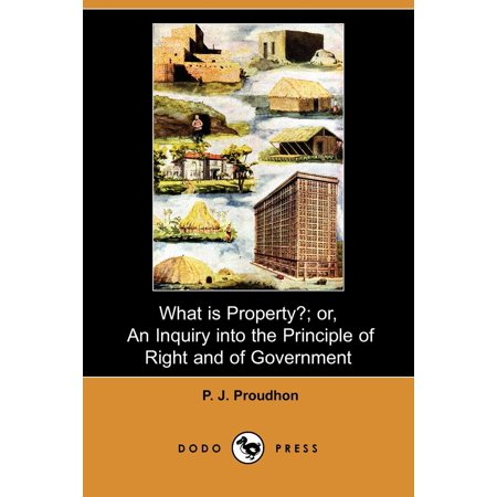 What Is Property   Or  An Inquiry Into The Principle Of Right And Of Government