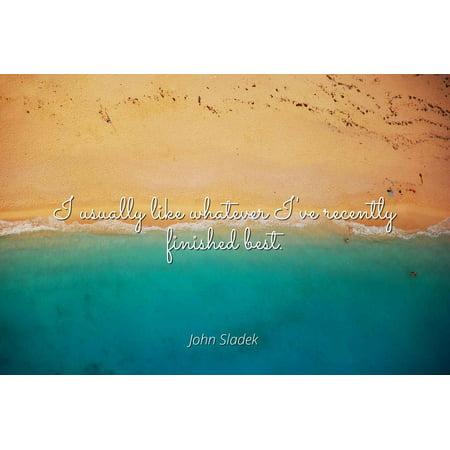John Sladek - I usually like whatever I've recently finished best - Famous Quotes Laminated POSTER PRINT - Finishes Available Usually Ships