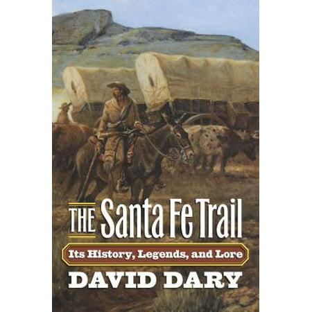 The Santa Fe Trail : Its History, Legends, and Lore (Santa Fe Trail Books)