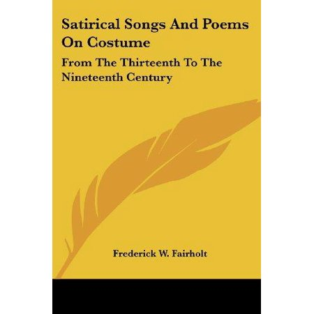 Satirical Songs And Poems On Costume: From The Thirteenth To The Nineteenth Century