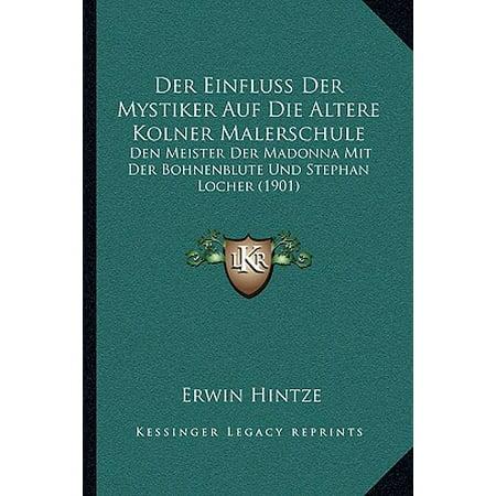 Der Einfluss Der Mystiker Auf Die Altere Kolner Malerschule: Den Meister Der Madonna Mit Der Bohnenblute Und Stephan Locher (1901)