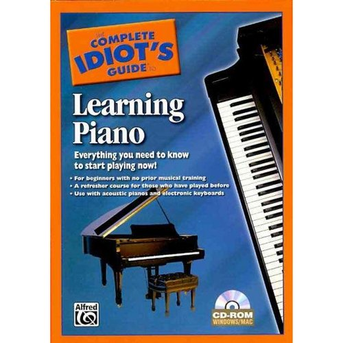 The Complete Idiot's Guide to Learning Piano: Everything You Need to Know to Start Playing Now!, Cd-rom With Uv Coating
