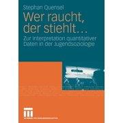 Wer Raucht, Der Stiehlt...: Zur Interpretation Quantitativer Daten in Der Jugendsoziologie. Eine Jugendkriminologische Studie (Paperback)