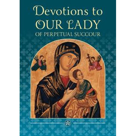 Devotions to Our Lady of Perpetual Succour - eBook