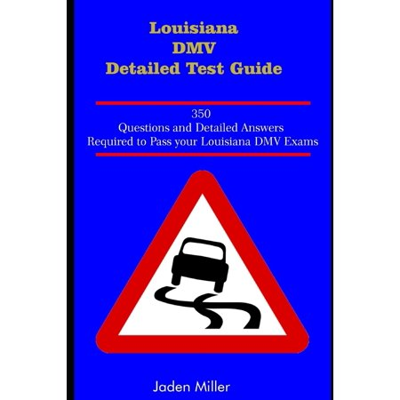 Louisiana DMV Detailed Test Guide : 350 Questions and Detailed Answers required to PASS your Louisiana DMV