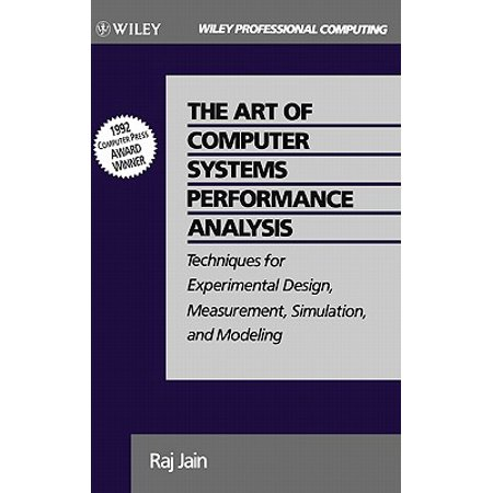The Art of Computer Systems Performance Analysis : Techniques for Experimental Design, Measurement, Simulation, and