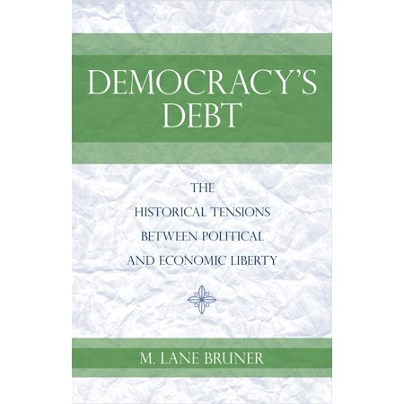 Democracy's Debt : The Historical Tensions Between Political and Economic (Relationship Between External Debt And Economic Growth)