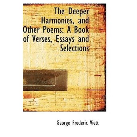 The Deeper Harmonies, and Other Poems: A Book of Verses, Essays and Selections - image 1 of 1