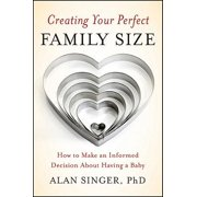 Creating Your Perfect Family Size: How to Make an Informed Decision about Having a Baby Paperback