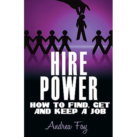 Hire Power - How to Find, Get and Keep a Job