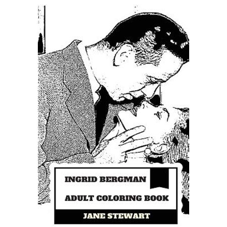 Ingrid Bergman Adult Coloring Book: Hollywood's Greatest Leading Actress and Multiple Academy Award Winner, Best Female Screen Legend and Classical Artist Inspired Adult Coloring Book (Adult Screen)