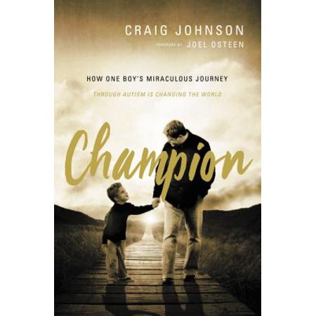 Champion : How One Boy's Miraculous Journey Through Autism Is Changing the