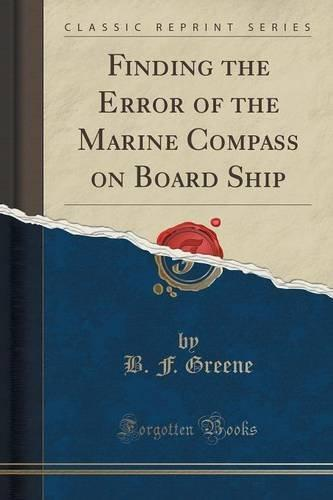 Finding the Error of the Marine Compass on Board Ship (Classic Reprint) by