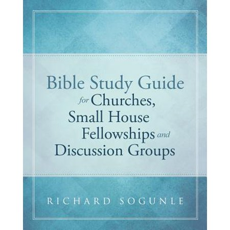 Bible Study Guide for Churches, Small House Fellowships, and Discussion