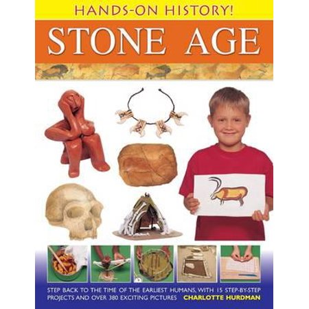 Hands-On History! Stone Age : Step Back to the Time of the Earliest Humans, with 15 Step-By-Step Projects and 380 Exciting
