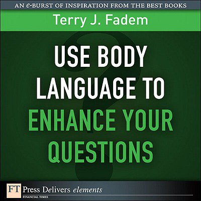 Use Body Language to Enhance Your Questions -