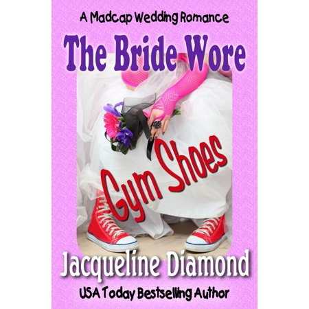 The Bride Wore Gym Shoes: A Madcap Wedding Romance -
