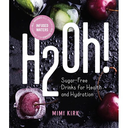 H2oh! : Infused Waters for Health and Hydration