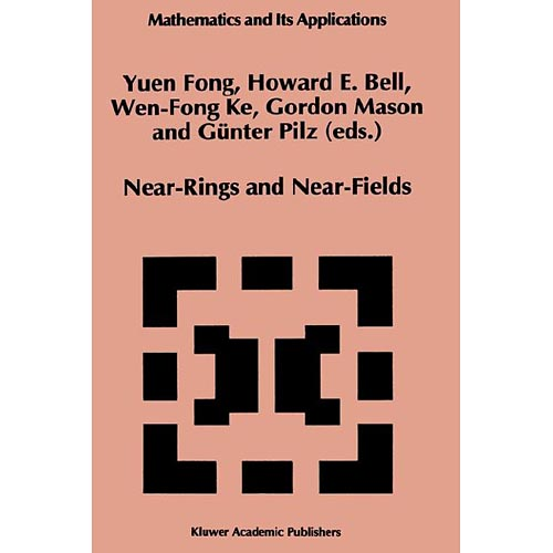 Near-Rings and Near-Fields: Proceedings of the Conference on Near-Rings and Near-Fields, Fredericton, New Brunswick, Canada, July 18-24, 1993