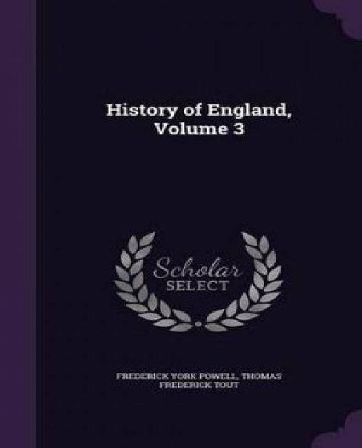 History of England, Volume 3 by Frederick York Powell. by