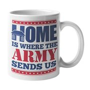 Home Is Where The Army Sends Us. Coffee & Tea Gift Mug And Homecoming, Thank You, Appreciation, Retirement, Graduation, Or Deployment Gifts For Armed Force Heroes, Military Deployed Men & Women (11oz)