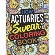 How Actuaries Swear Coloring Book : An Actuary And Risk Management Coloring Book