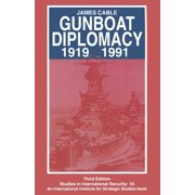 Gunboat Diplomacy 1919-1991 : Political Applications of Limited Naval Force
