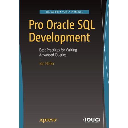 Pro Oracle SQL Development : Best Practices for Writing Advanced (Ms Sql Best Practices)