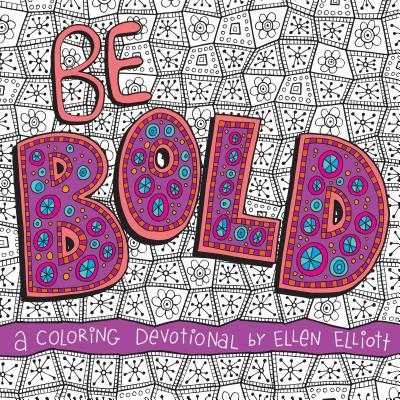 Be Bold : A Coloring Devotional