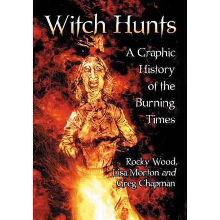 Witch Hunts : A Graphic History of the Burning Times (History Of Witches)