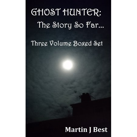 Ghost Hunter: The Story So Far...Three Volume Boxed Set -